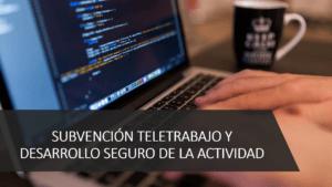 SUBVENCIÓN TELETRABAJO Y DESARROLLO SEGURO DE LA ACTIVIDAD