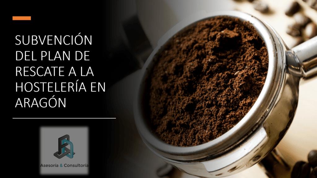 SUBVENCIÓN DEL PLAN DE RESCATE A LA HOSTELERÍA EN ARAGÓN