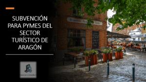 SUBVENCIÓN-PARA-PYMES-DEL-SECTOR-TURISTICO-DE-ARAGÓN