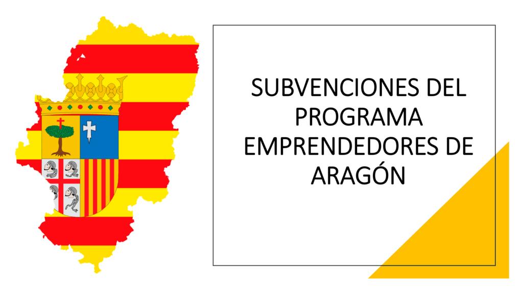 SUBVENCIONES DEL PROGRAMA EMPRENDEDORES DE ARAGÓN